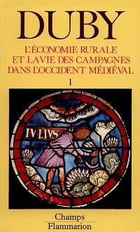 L'économie rurale et la vie des campagnes dans l'Occident médiéval : France, Angleterre, Empire, IX-XVe siècles : essai de synthèse et perspectives de recherches. Volume 1