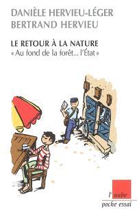 Le retour à la nature : au fond de la forêt, l'Etat; Précédé de Les néoruraux, trente ans après