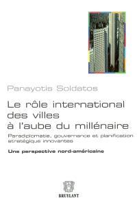 Le rôle international des villes à l'aube du millénaire : paradiplomatie, gouvernance et planification stratégique innovantes : une perspective nord-américaine