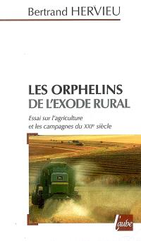 Les orphelins de l'exode rural : essai sur l'agriculture et les campagnes du XXIe siècle