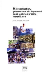Métropolisation, gouvernance et citoyenneté dans la région urbaine marseillaise