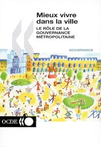Mieux vivre dans la ville : le rôle de la gouvernance métropolitaine