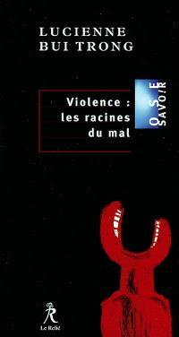 Violence : les racines du mal