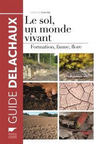 Le sol, un monde vivant : formation, faune, flore