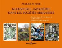 Nourritures jardinières dans des sociétés urbanisées : actes du colloque de Cerisy