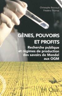 Gènes, pouvoirs et profits : recherche publique et régimes de production des savoirs de Mendel aux OGM