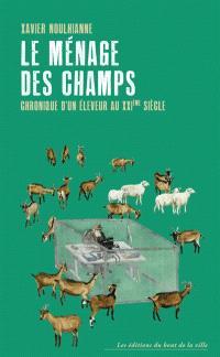 Le ménage des champs : chronique d'un éleveur au XXIe siècle