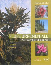 Flore ornementale de Nouvelle-Calédonie : horticulture, botanique & histoire