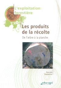 L'exploitation forestière, Les produits de la récolte : de l'arbre à la planche