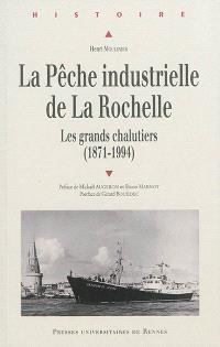 La pêche industrielle de La Rochelle : les grands chalutiers : 1871-1994
