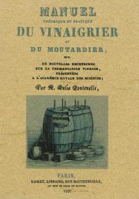 Manuel théorique et pratique : du vinaigrier et du moutardier; Suivi de Nouvelles recherches sur la fermentation vineuse présentées à l'académie royale des sciences