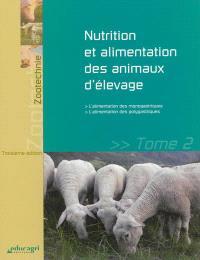Nutrition et alimentation des animaux d'élevage. Volume 2, L'alimentation des monogastriques, l'alimentation des polygastriques