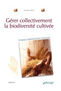 Gérer collectivement la biodiversité cultivée : étude d'initiatives locales