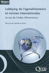 Lobbying de l'agroalimentaire et normes internationales : le cas du Codex alimentarius
