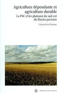 Agriculture dépendante et agriculture durable : la PAC et les plateaux du sud-est du Bassin parisien
