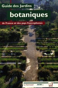 Guide des jardins botaniques de France et des pays francophones