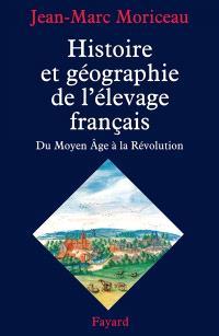 Histoire et géographie de l'élevage français, du Moyen Age à la Révolution