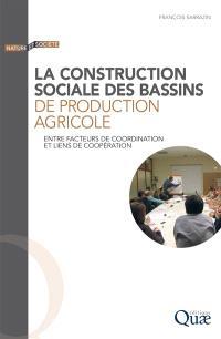 La construction sociale des bassins de production agricole : entre facteurs de coordination et liens de coopération