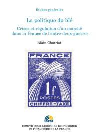 La politique du blé : crises et régulation d'un marché dans la France de l'entre-deux-guerres