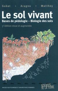 Le sol vivant : bases de pédologie, biologie des sols