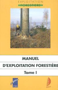 Manuel d'exploitation forestière. Volume 1