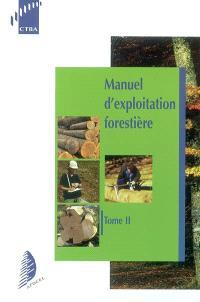 Manuel d'exploitation forestière. Volume 2
