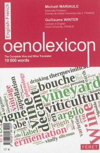 Oenolexique : viticulture, vinification, commercialisation, dégustation : les 10.000 mots du vin de A à Z, français-anglais = Oenolexicon : the complete vine and wine translator, 10.000 words : English-French