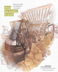 Sous les meules, le grain : nourrir la ville de l'Antiquité à nos jours