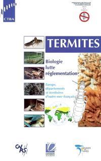 Termites : biologie, lutte, réglementation : Europe, départements et territoires d'outre-mer français