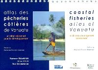 Atlas des pêcheries côtières de Vanuatu : un bilan décennal pour le développement = Coastal fisheries atlas of Vanuatu : a 10-year development assessment