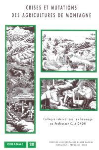 Crises et mutations des agricultures de montagne : colloque international en hommage au professeur Christian Mignon