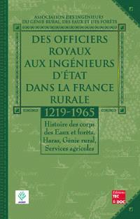 Des officiers royaux aux ingénieurs d'Etat dans la France rurale : 1219-1965 : histoire des corps des Eaux et forêts, Haras, Génie rural, Services agricoles
