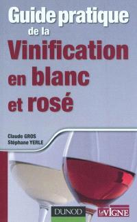 Guide pratique de la vinification en blanc et rosé