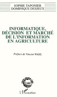 Informatique, décision et marché de l'information en agriculture : anthropologie de l'innovation : des logiciels d'aide à la décision aux systèmes d'informations géographiques