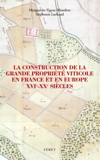 La construction de la grande propriété viticole en France et en Europe : XVIe-XXe siècles