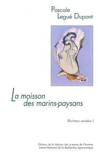 La moisson des marins-paysans : l'huître et ses éleveurs dans le bassin de Marennes-Oléron