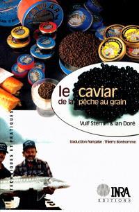 Le caviar : de la pêche au grain