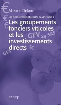 Les financements alternatifs du vin. Volume 2, Les groupements fonciers viticoles et les investissements directs