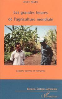 Les grandes heures de l'agriculture mondiale : espoirs, succès et menaces