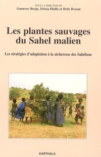Les plantes sauvages du Sahel malien : les stratégies d'adaptation à la sécheresse des Sahéliens
