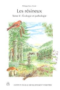 Les résineux. Volume 2, Ecologie et pathologie