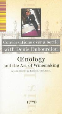 Oenology and the art of winemaking : conversations over a bottle wih Denis Dubourdieu