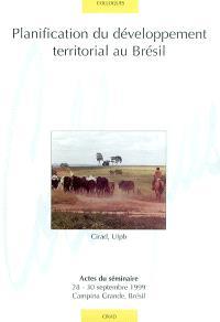Planification du développement territorial au Brésil : actes du séminaire, 28-30 septembre 1999, Campina Grande, Brésil