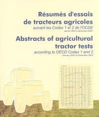Résumés d'essais de tracteurs agricoles suivant les codes 1 et 2 de l'OCDE : janvier 2003 à décembre 2003 : résultats 2003 = Abstracts of agricultural tractor tests according to OECD codes 1 and 2 : January 2003 to December 2003 : 2003 results