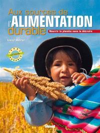 Aux sources de l'alimentation durable : nourrir la planète sans la détruire