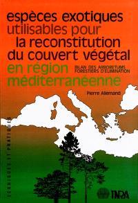 Espèces exotiques utilisables pour la reconstitution du couvert végétal en région méditerranéenne : bilan des arboretums forestiers d'élimination