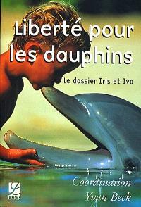 Liberté pour les dauphins : le dossier Iris et Ivo