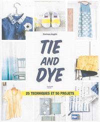 Tie and dye : 25 techniques et 50 projets