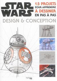 Star Wars : design & conception : 15 projets pour apprendre à dessiner en pas à pas