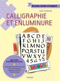 Calligraphie et enluminure : apprendre à dessiner pas à pas : calligraphier dans différents styles, créer une composition, apprendre à enluminer, orner des lettres